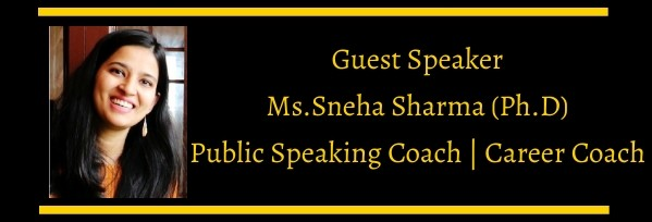 Public Speaking – Ms. Sneha Sharma (Ph.D), Public Speaking Coach & Career Coach