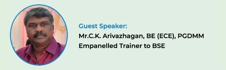 A Webinar on Capital Market Awareness – Mr. C.K. Arivazhagan, BE (ECE), PGDMM – Empanelled Trainer to BSE